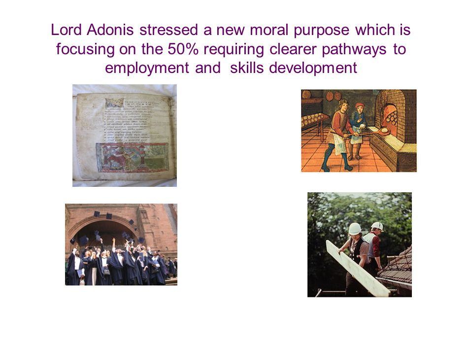 Lord Adonis stressed a new moral purpose which is focusing on the 50% requiring clearer pathways to employment and skills development