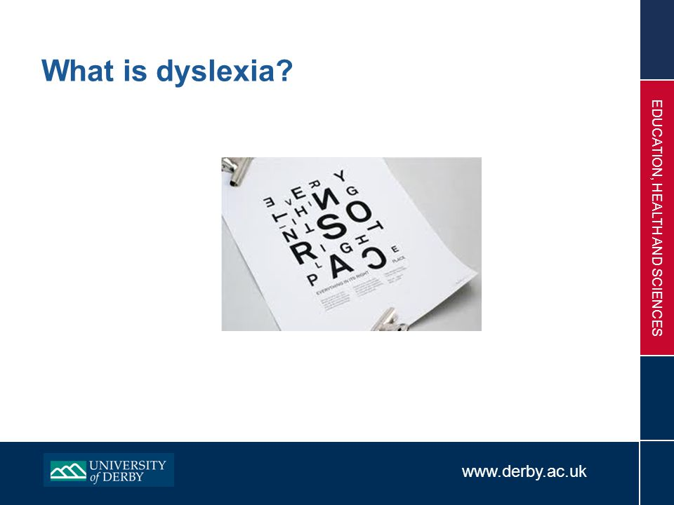 www.derby.ac.uk EDUCATION, HEALTH AND SCIENCES What is dyslexia?