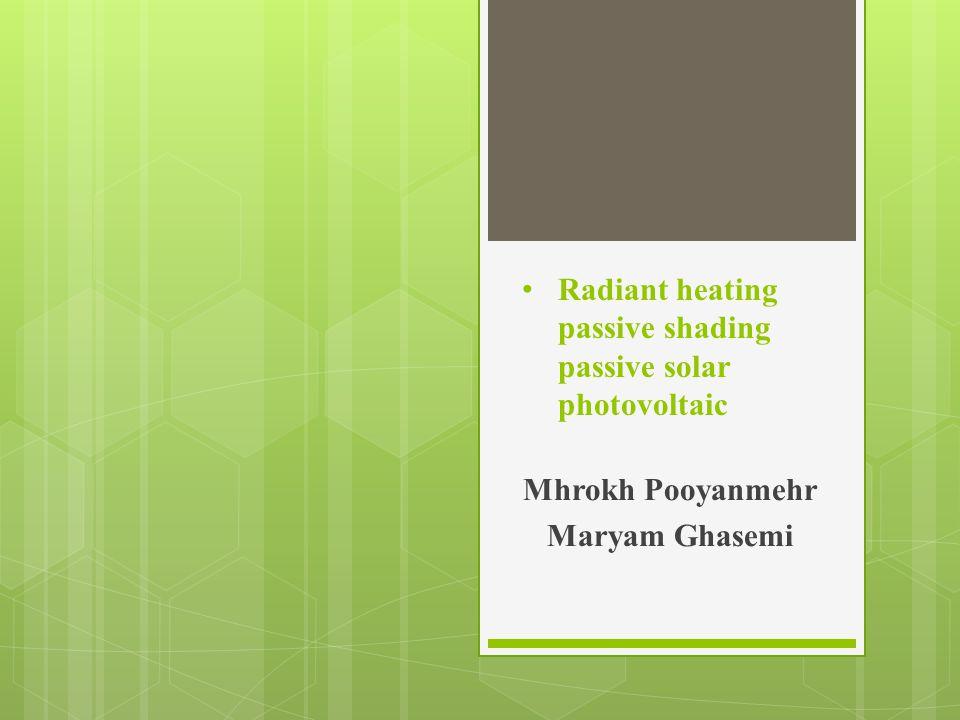 Radiant heating passive shading passive solar photovoltaic Mhrokh Pooyanmehr Maryam Ghasemi
