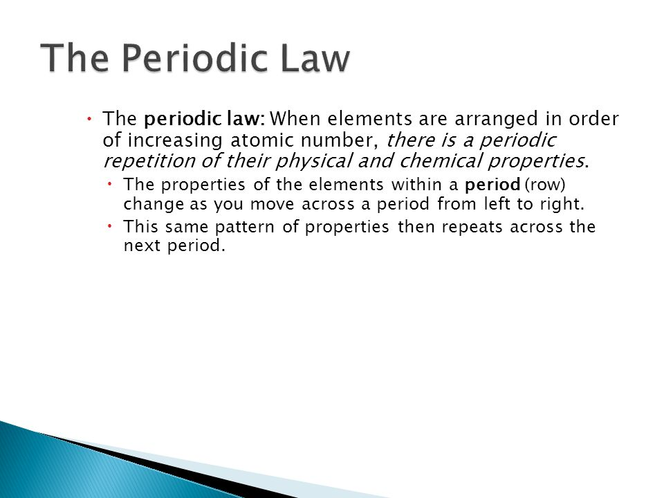  The periodic law: When elements are arranged in order of increasing atomic number, there is a periodic repetition of their physical and chemical pro