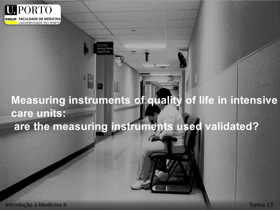Measuring instruments of quality of life in intensive care units: are the measuring instruments used validated? Introdução à Medicina II Turma 13