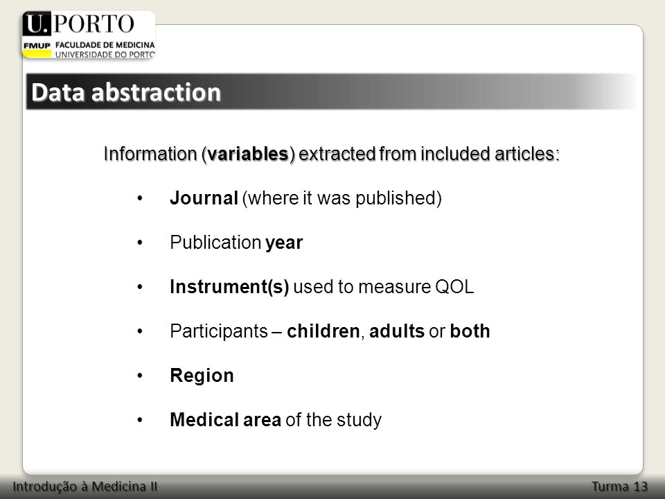 Information (variables) extracted from included articles: Journal (where it was published) Publication year Instrument(s) used to measure QOL Participants – children, adults or both Region Medical area of the study Introdução à Medicina II Turma 13 Data abstraction