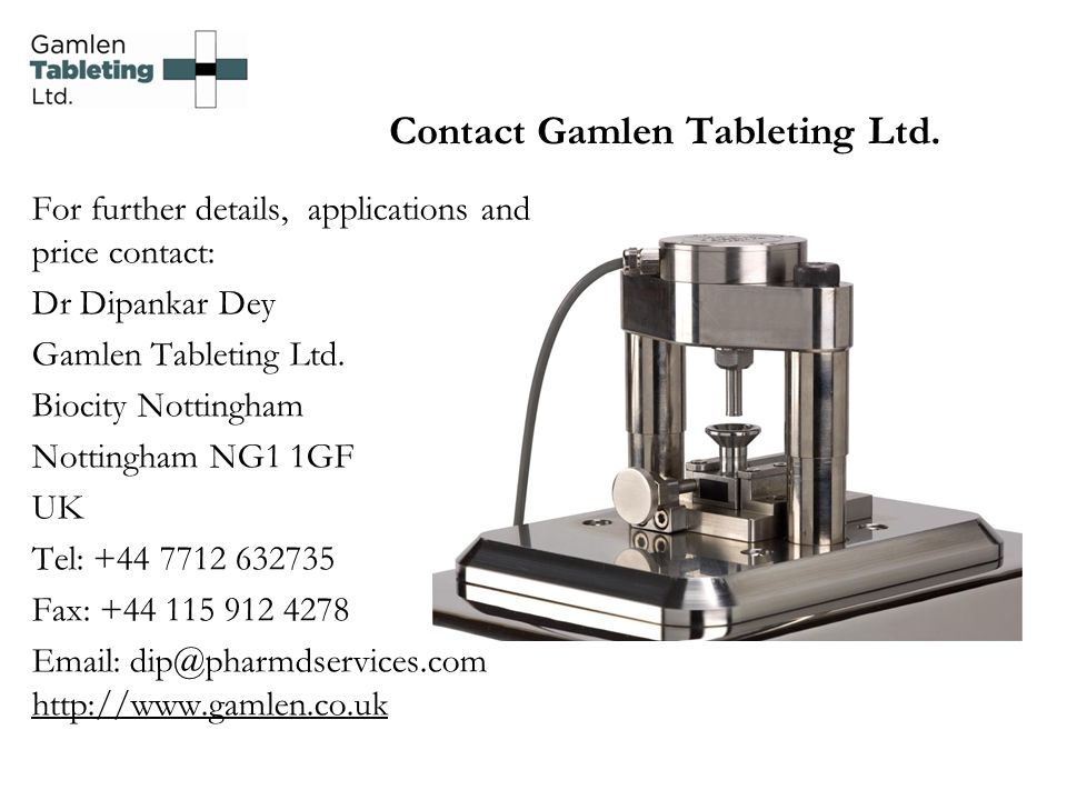 Contact Gamlen Tableting Ltd. For further details, applications and price contact: Dr Dipankar Dey Gamlen Tableting Ltd. Biocity Nottingham Nottingham