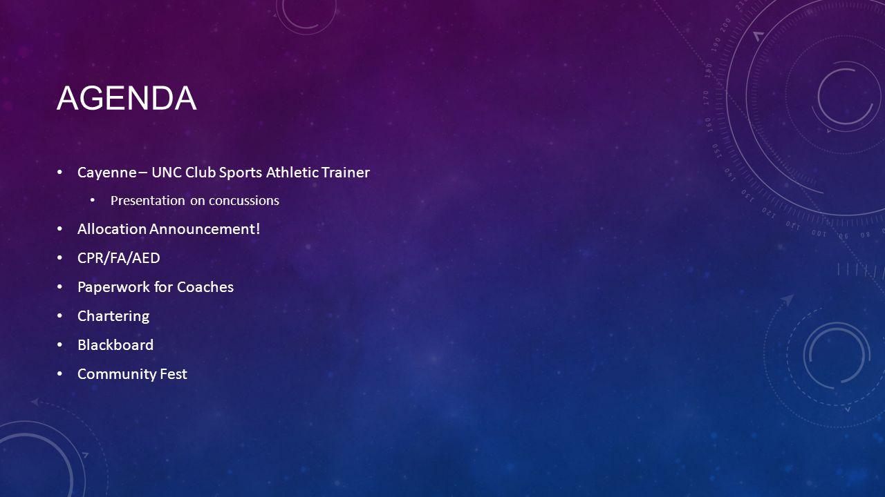 AGENDA Cayenne – UNC Club Sports Athletic Trainer Presentation on concussions Allocation Announcement.
