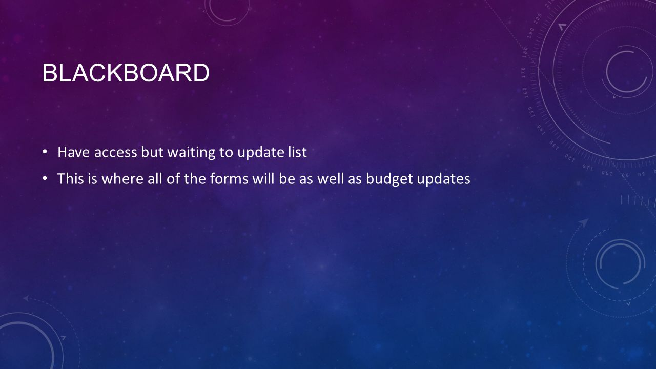 BLACKBOARD Have access but waiting to update list This is where all of the forms will be as well as budget updates
