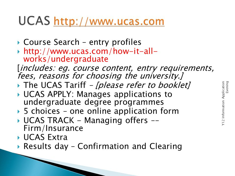  Course Search – entry profiles  http://www.ucas.com/how-it-all- works/undergraduate [includes: eg.
