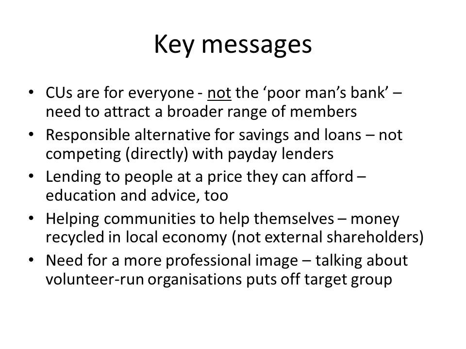 The challenges...How to 'sell' credit unions to a broader section of the population.