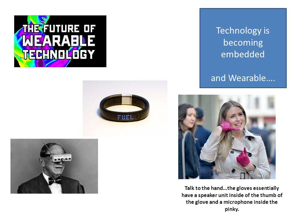 Technology is becoming embedded and Wearable….