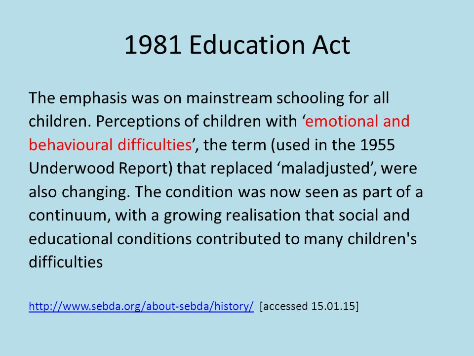 1981 Education Act The emphasis was on mainstream schooling for all children.