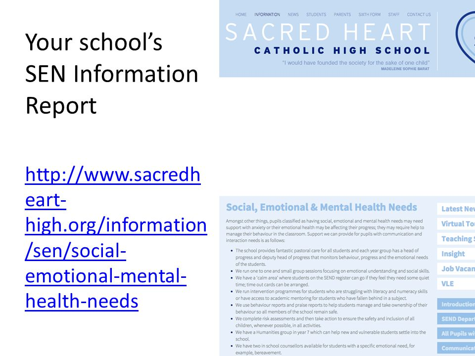 Your school's SEN Information Report http://www.sacredh eart- high.org/information /sen/social- emotional-mental- health-needs