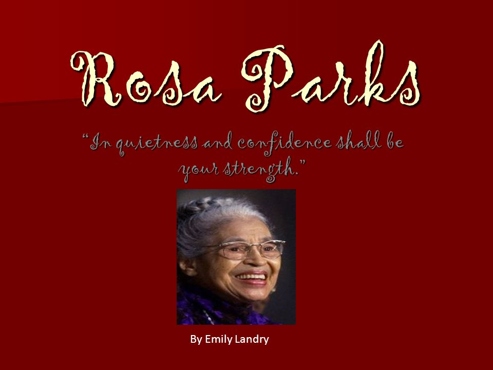 """Rosa Parks """"In quietness and confidence shall be your strength."""" By Emily Landry"""
