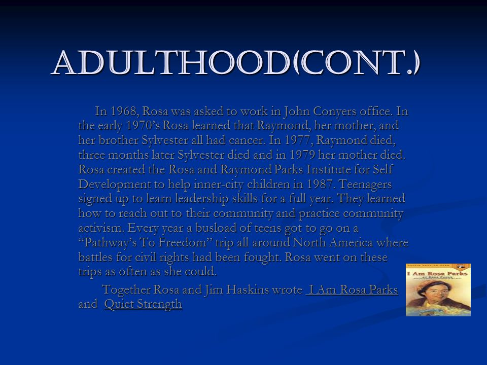 Adulthood(Cont.) In 1968, Rosa was asked to work in John Conyers office. In the early 1970's Rosa learned that Raymond, her mother, and her brother Sy