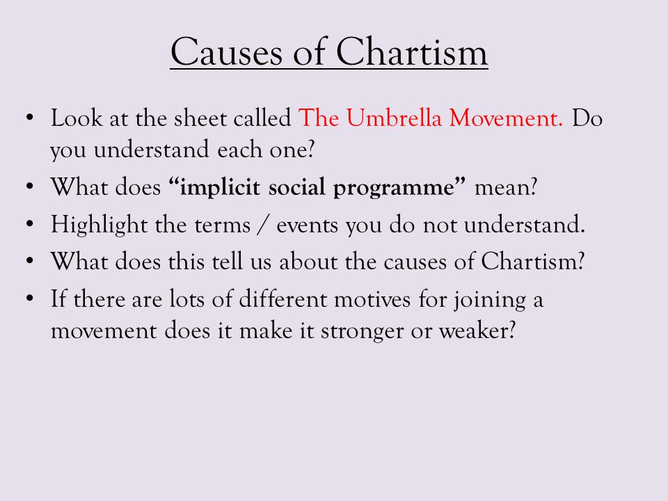 """Causes of Chartism Look at the sheet called The Umbrella Movement. Do you understand each one? What does """"implicit social programme"""" mean? Highlight t"""