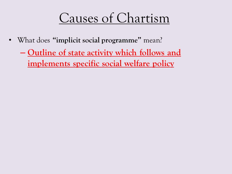 """Causes of Chartism What does """"implicit social programme"""" mean? – Outline of state activity which follows and implements specific social welfare policy"""