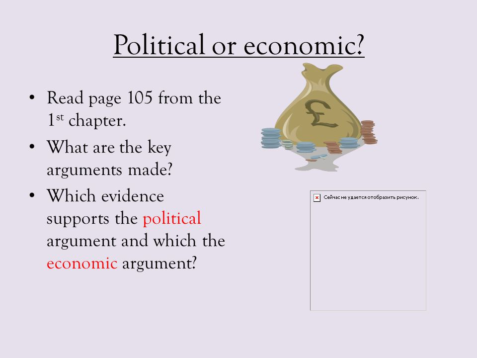 Political or economic? Read page 105 from the 1 st chapter. What are the key arguments made? Which evidence supports the political argument and which