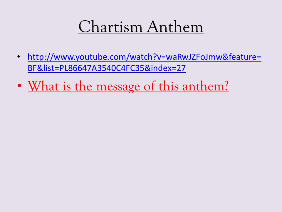Chartism Anthem http://www.youtube.com/watch?v=waRwJZFoJmw&feature= BF&list=PL86647A3540C4FC35&index=27 http://www.youtube.com/watch?v=waRwJZFoJmw&fea