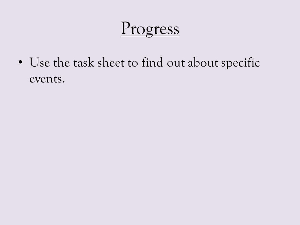 Progress Use the task sheet to find out about specific events.