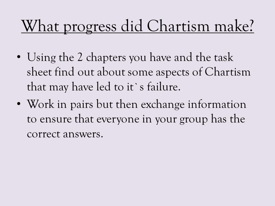 What progress did Chartism make? Using the 2 chapters you have and the task sheet find out about some aspects of Chartism that may have led to it`s fa