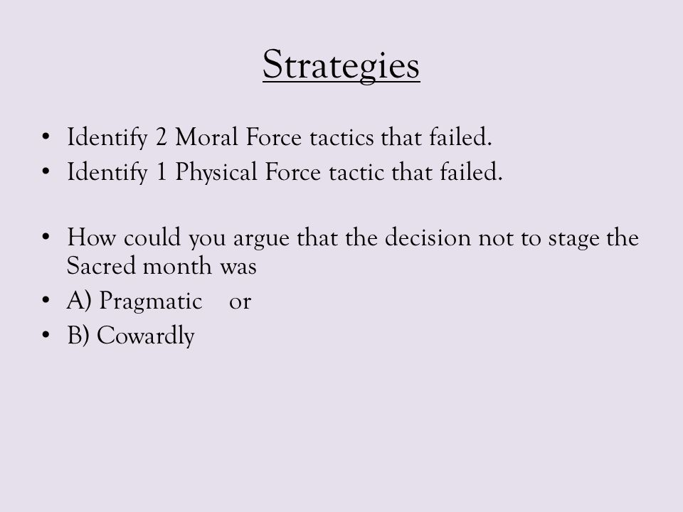 Strategies Identify 2 Moral Force tactics that failed. Identify 1 Physical Force tactic that failed. How could you argue that the decision not to stag