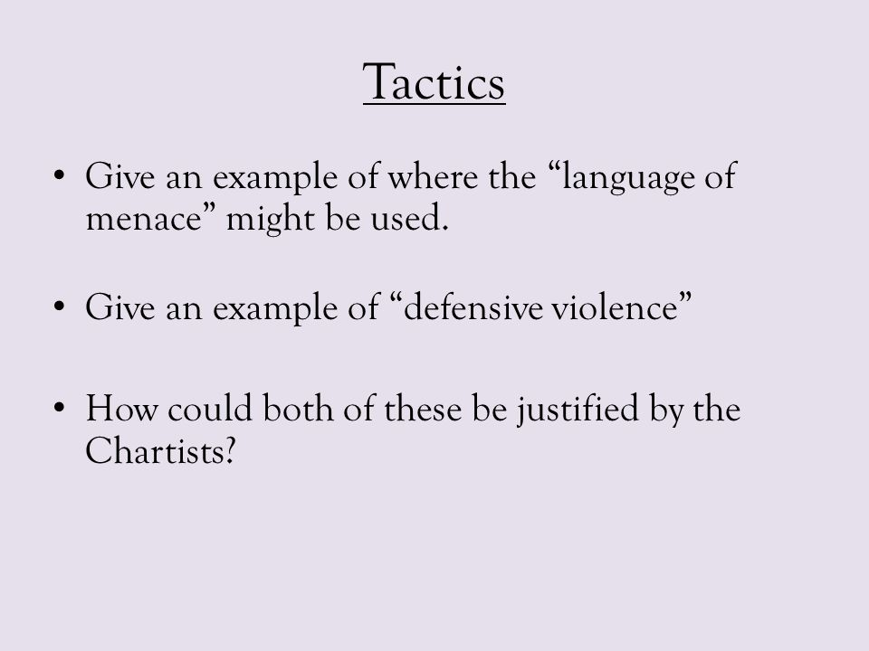 """Tactics Give an example of where the """"language of menace"""" might be used. Give an example of """"defensive violence"""" How could both of these be justified"""