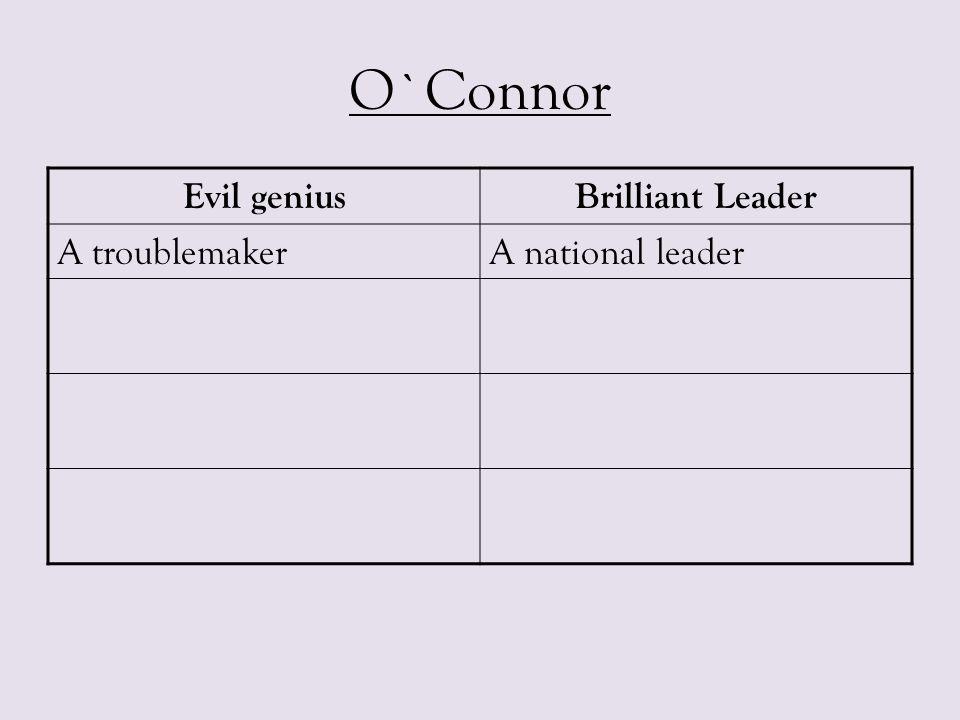 O`Connor Evil geniusBrilliant Leader A troublemakerA national leader