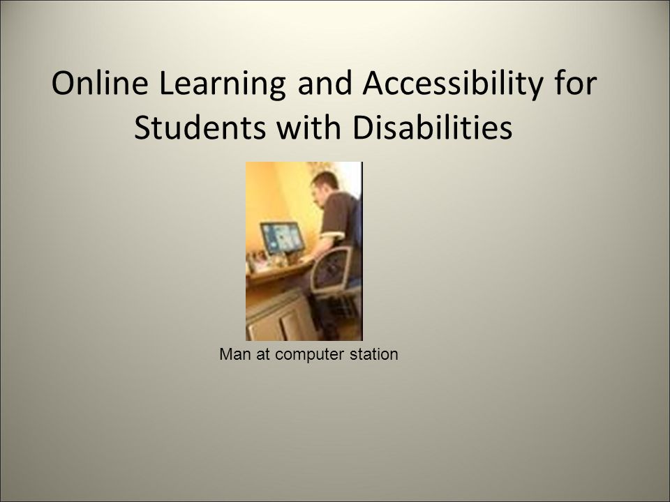 Online Learning and Accessibility for Students with Disabilities Man at computer station