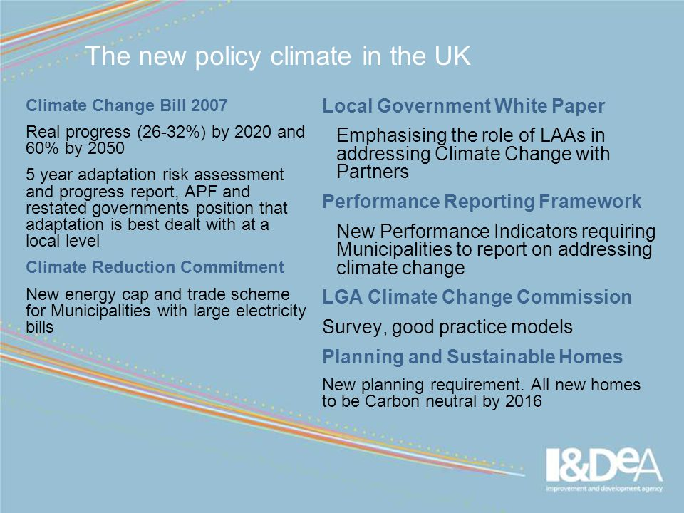 www.idea.gov.uk Performance Reporting Framework CO2 reduction in LA Buildings, Operations and Services Indicator 1Indicator 2Indicator 3 CO2 reduction in the community Climate Change Adaptation and resilience %age reduction in CO2 from energy from buildings and fleet fuel %age reduction in CO2 from households, local business and transport Nottingham Declaration process stages