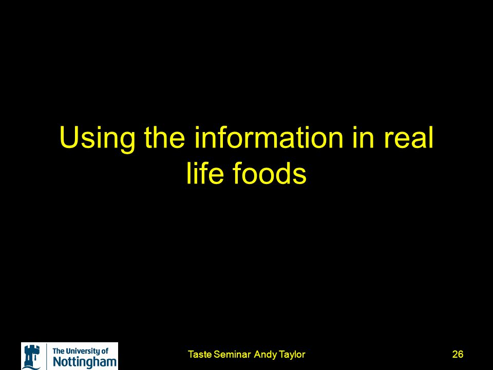 Taste Seminar Andy Taylor26 Using the information in real life foods
