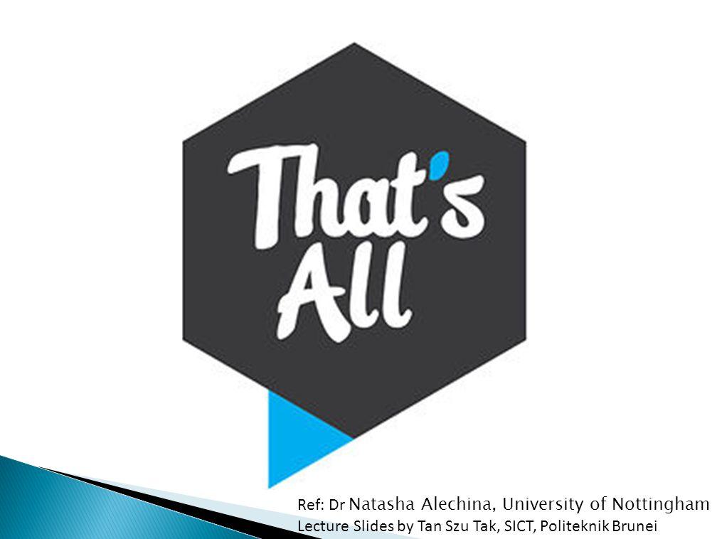 Ref: Dr Natasha Alechina, University of Nottingham Lecture Slides by Tan Szu Tak, SICT, Politeknik Brunei