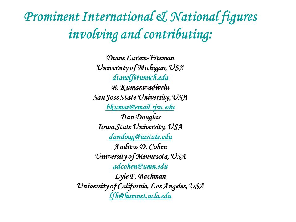 Prominent International & National figures involving and contributing: Diane Larsen-Freeman University of Michigan, USA dianelf@umich.edu B. Kumaravad