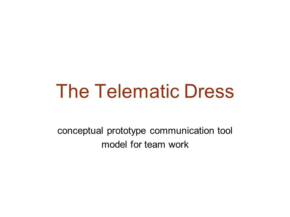 The Telematic Dress conceptual prototype communication tool model for team work