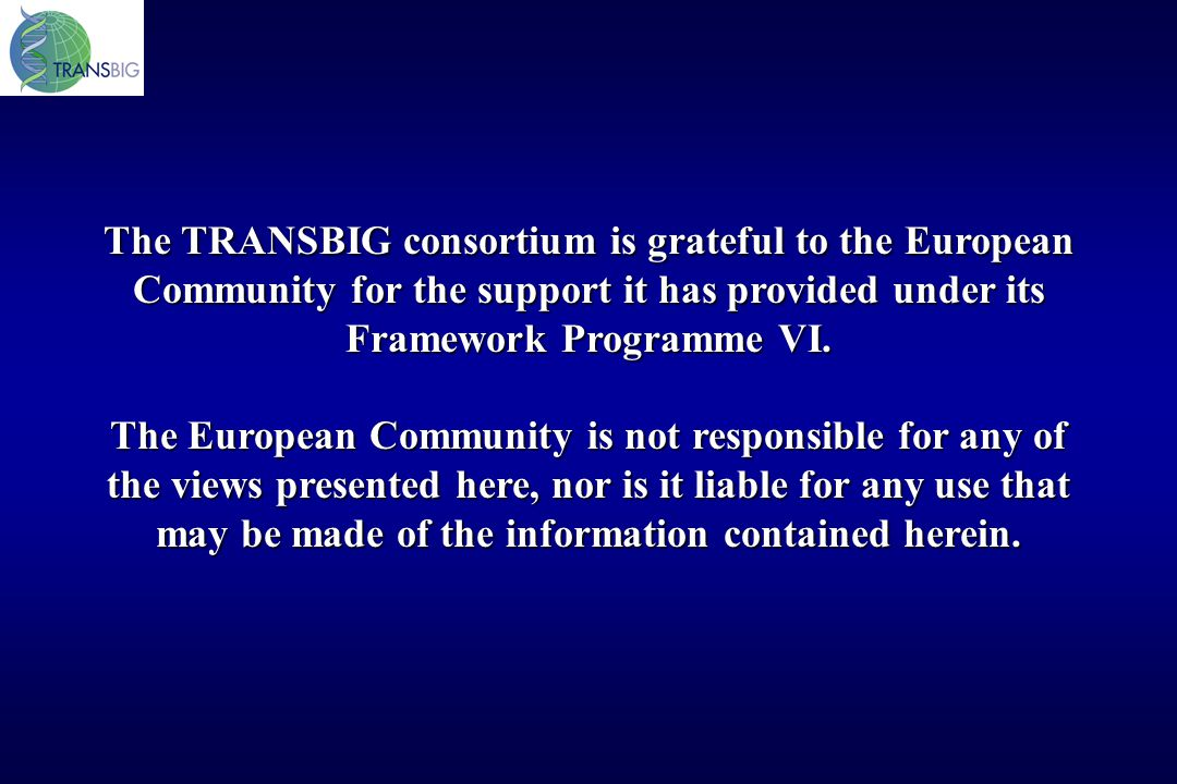 The TRANSBIG consortium is grateful to the European Community for the support it has provided under its Framework Programme VI. The European Community