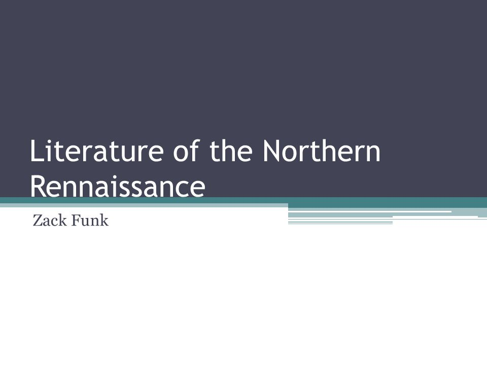 Literature of the Northern Rennaissance Zack Funk