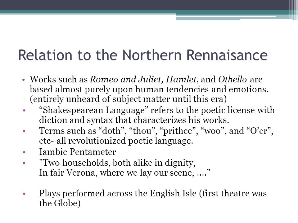 Relation to the Northern Rennaisance Works such as Romeo and Juliet, Hamlet, and Othello are based almost purely upon human tendencies and emotions.