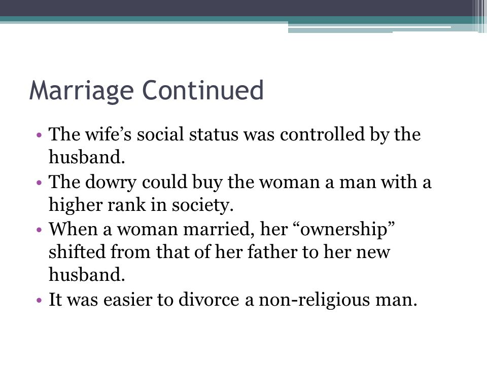 Marriage Continued The wife's social status was controlled by the husband.