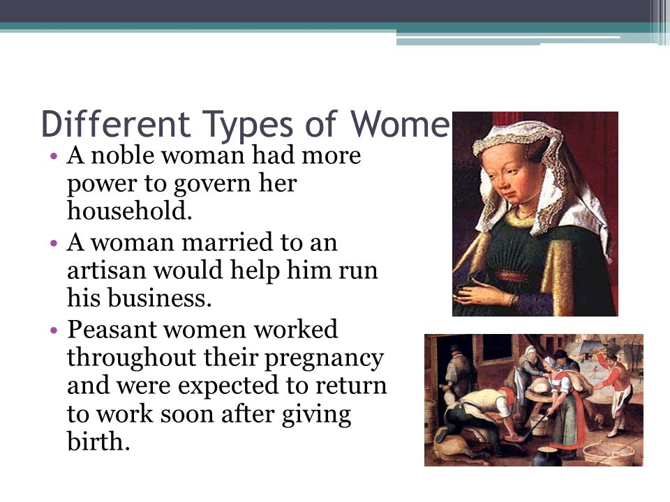 Different Types of Women A noble woman had more power to govern her household.