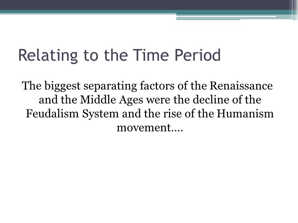The biggest separating factors of the Renaissance and the Middle Ages were the decline of the Feudalism System and the rise of the Humanism movement….