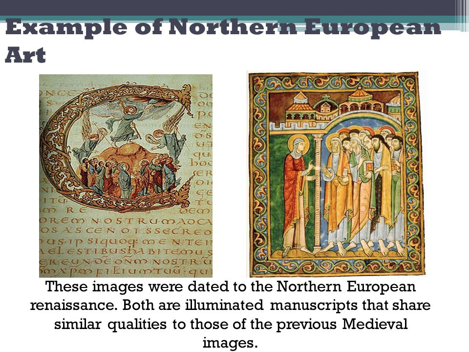 Example of Northern European Art These images were dated to the Northern European renaissance.