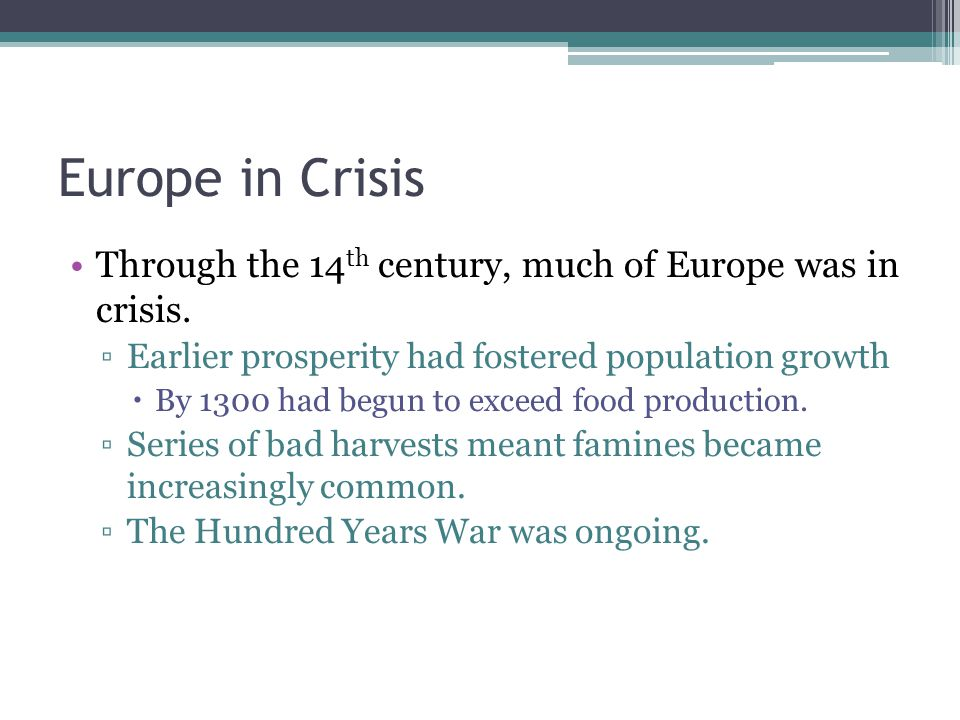 Europe in Crisis Through the 14 th century, much of Europe was in crisis.