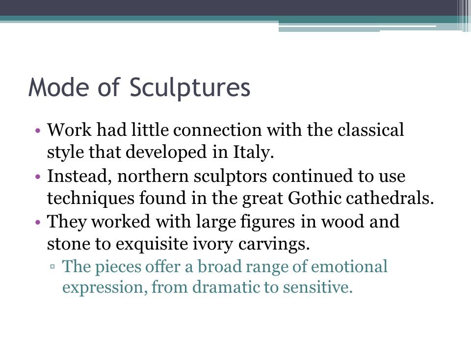 Mode of Sculptures Work had little connection with the classical style that developed in Italy.