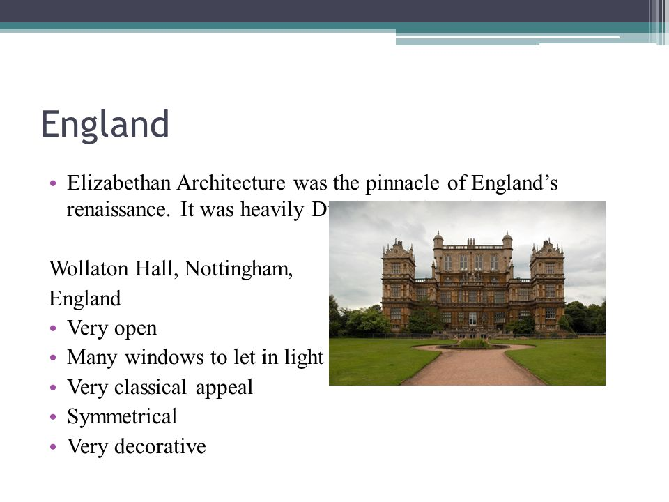 England Elizabethan Architecture was the pinnacle of England's renaissance.