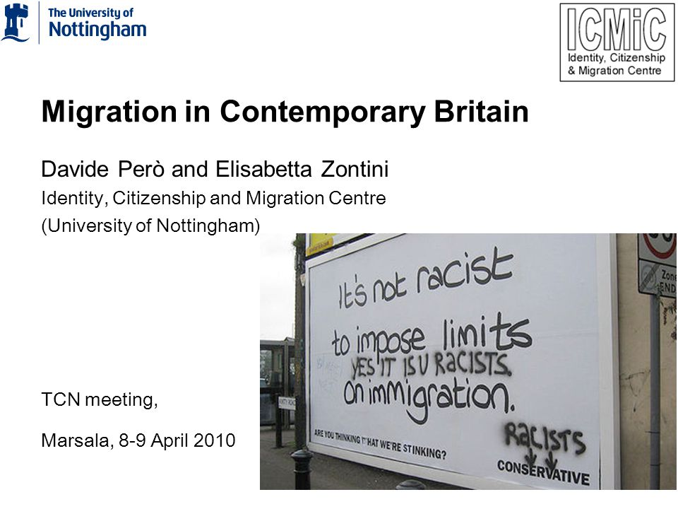 Migration in Contemporary Britain Davide Però and Elisabetta Zontini Identity, Citizenship and Migration Centre (University of Nottingham) TCN meeting, Marsala, 8-9 April 2010