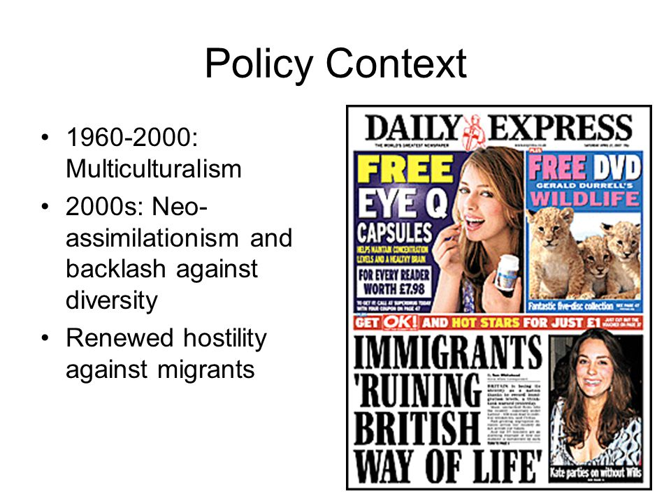 Policy Context 1960-2000: Multiculturalism 2000s: Neo- assimilationism and backlash against diversity Renewed hostility against migrants