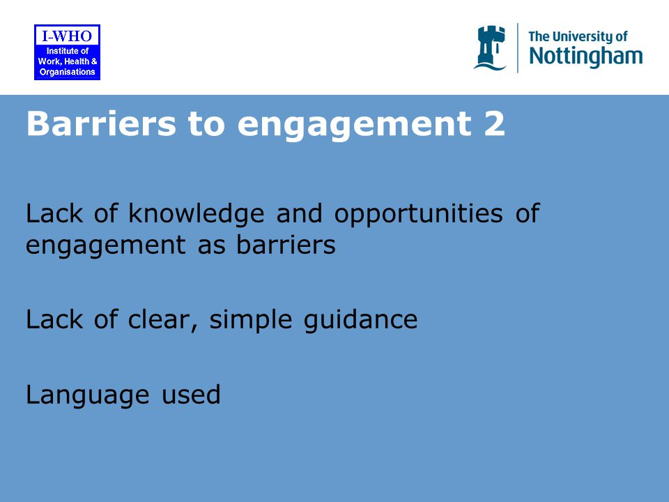 Barriers to engagement 2 Lack of knowledge and opportunities of engagement as barriers Lack of clear, simple guidance Language used