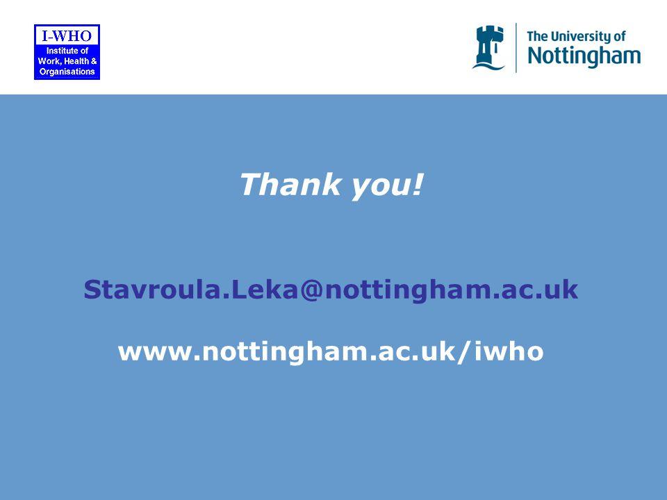 Thank you! Stavroula.Leka@nottingham.ac.uk www.nottingham.ac.uk/iwho