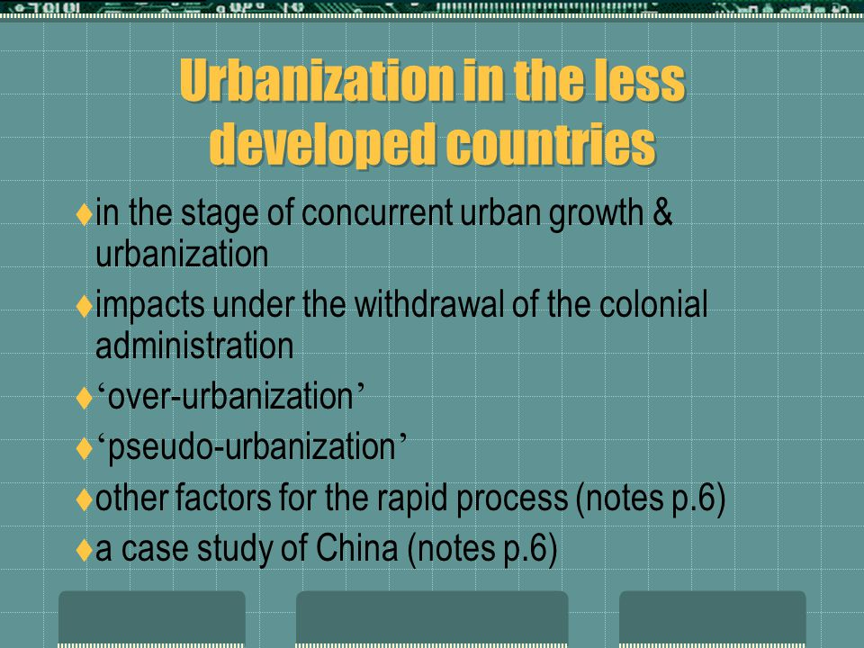 Urbanization in the less developed countries  in the stage of concurrent urban growth & urbanization  impacts under the withdrawal of the colonial administration  ' over-urbanization '  ' pseudo-urbanization '  other factors for the rapid process (notes p.6)  a case study of China (notes p.6)