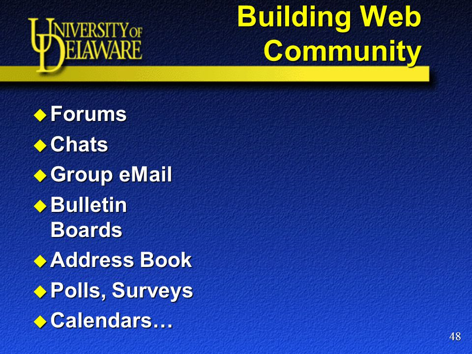 Building Web Community  Forums  Chats  Group eMail  Bulletin Boards  Address Book  Polls, Surveys  Calendars… 48