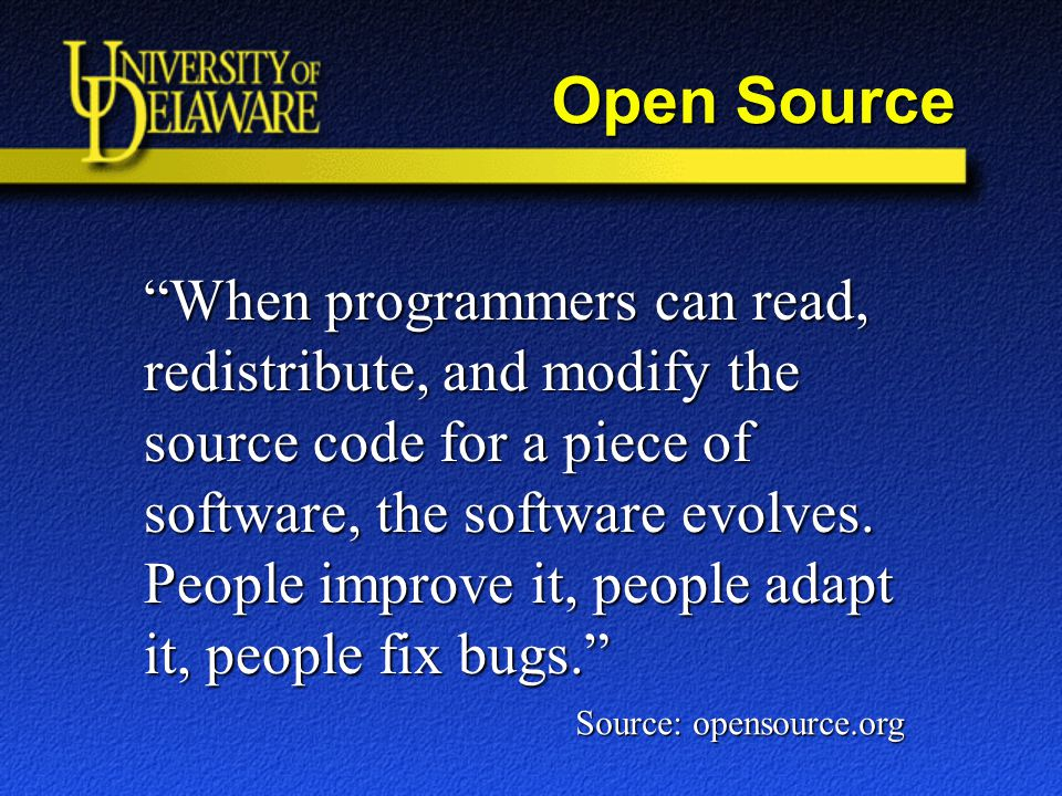 Open Source When programmers can read, redistribute, and modify the source code for a piece of software, the software evolves.