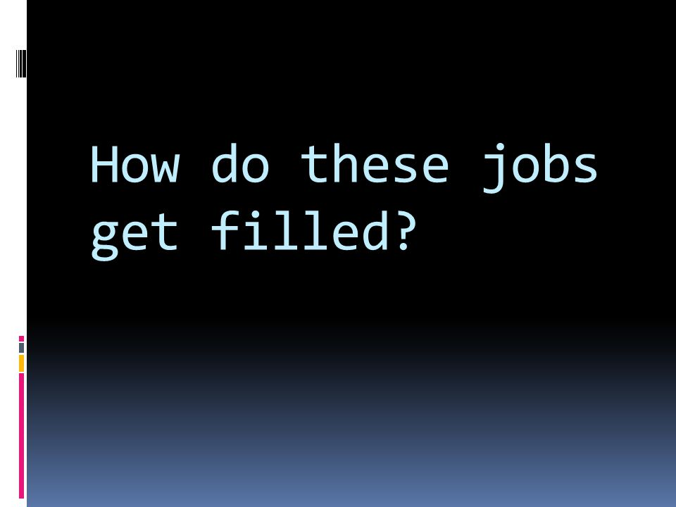 How do these jobs get filled?