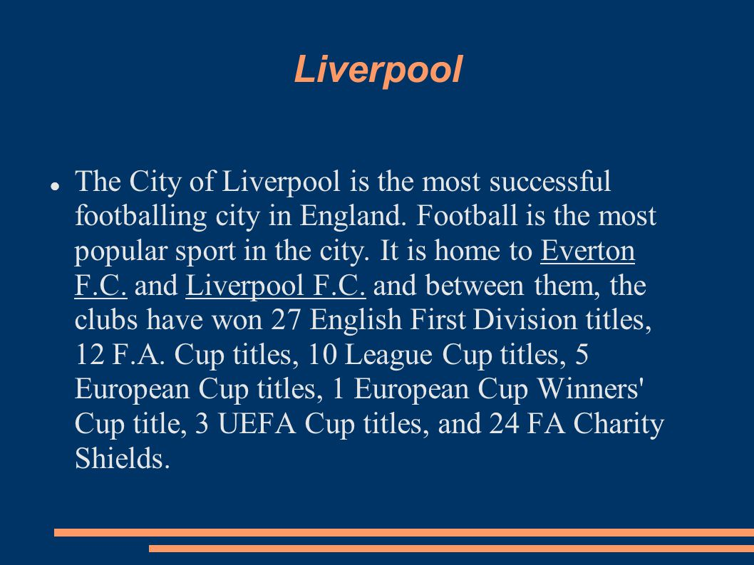 Liverpool The City of Liverpool is the most successful footballing city in England.